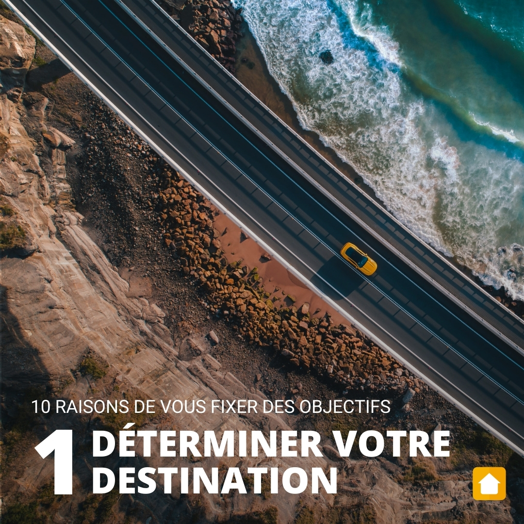 10 Raisons Fixer Objectifs Immobiliers Determiner Destination