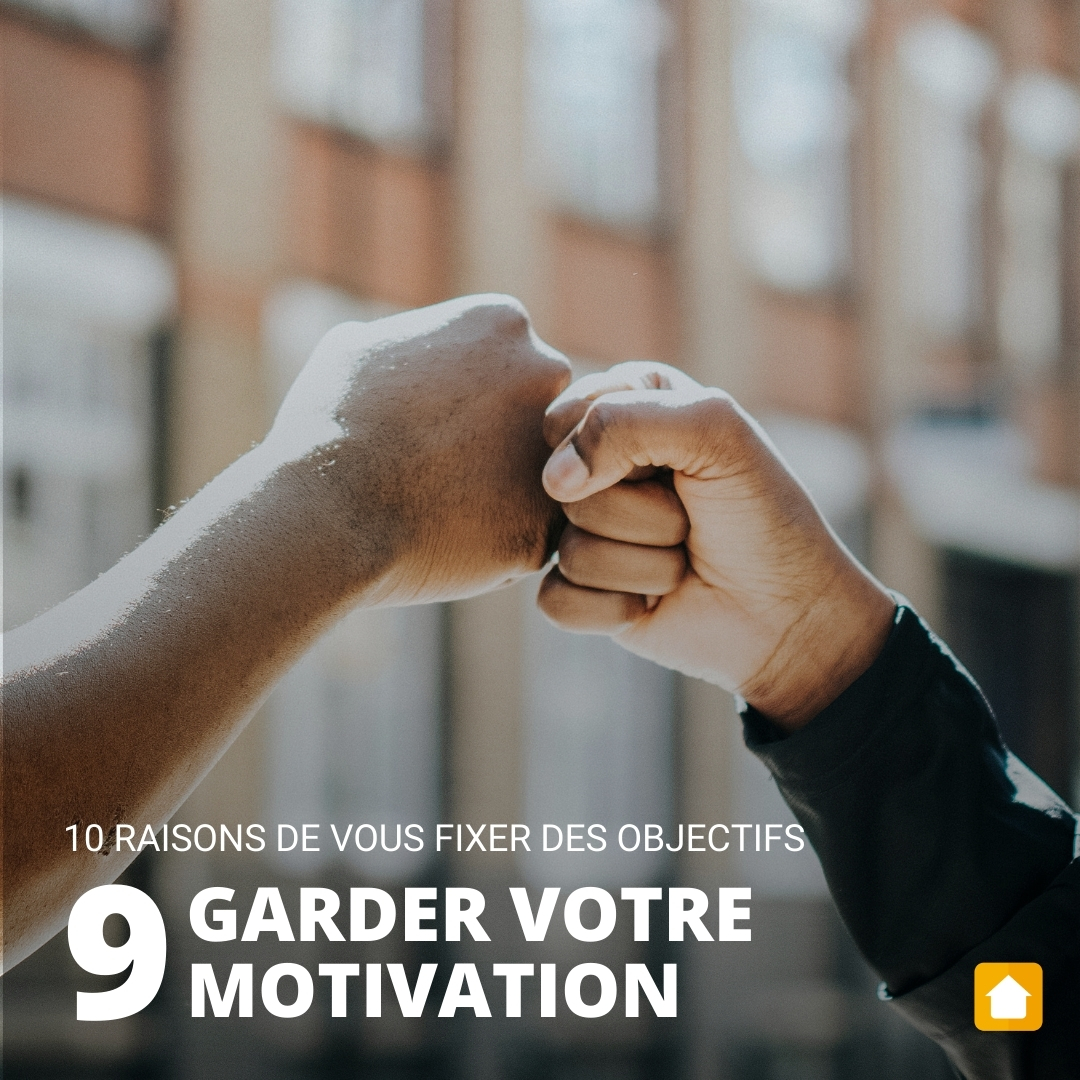 10 Raisons Fixer Objectifs Immobiliers Garder Motivation